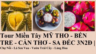 Tour Miền Tây MỸ THO - BẾN TRE - CẦN THƠ - SA ĐÉC 3N2Đ | Chợ Nổi - Lá Sen Vua - Vườn Trái Cây - Làng Hoa